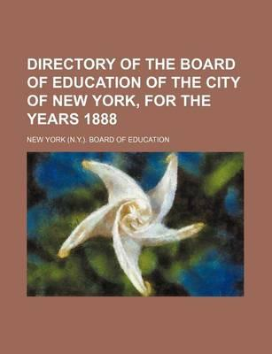 Directory of the Board of Education of the City of New York, for the Years 1888