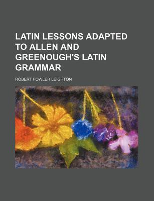 Latin Lessons; Adapted to Allen and Greenough's Latin Grammar