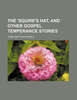 The 'Squire's Hat, and Other Gospel Temperance Stories
