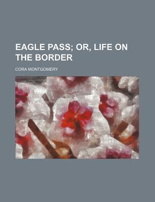 Eagle Pass; Or, Life on the Border