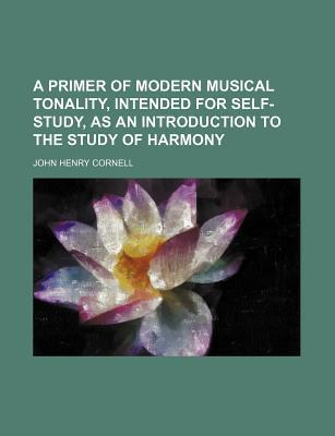 A Primer of Modern Musical Tonality, Intended for Self-Study, as an Introduction to the Study of Harmony