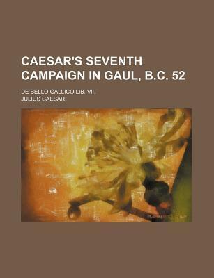 Caesar's Seventh Campaign in Gaul, B.C. 52; de Bello Gallico Lib. VII.