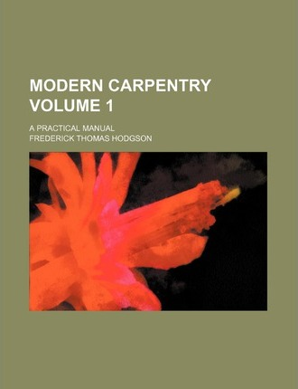 Modern Carpentry; A Practical Manual Volume 1