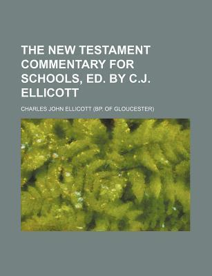The New Testament Commentary for Schools, Ed. by C.J. Ellicott