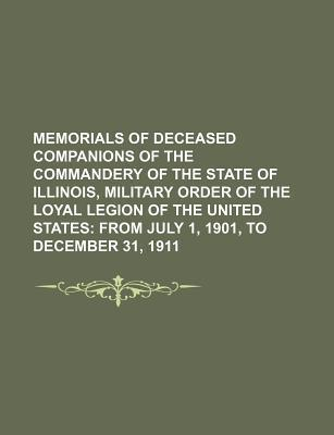 Memorials of Deceased Companions of the Commandery of the State of Illinois, Military Order of the Loyal Legion of the United States; From July 1, 190