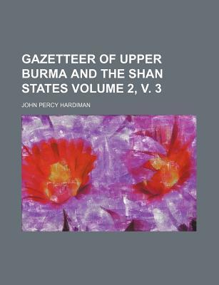 Gazetteer of Upper Burma and the Shan States Volume 2, V. 3