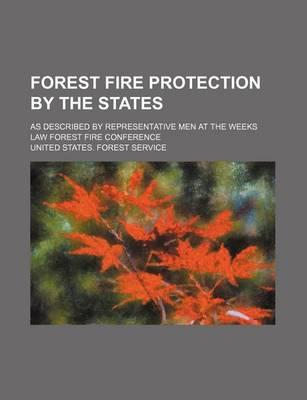 Forest Fire Protection by the States; As Described by Representative Men at the Weeks Law Forest Fire Conference