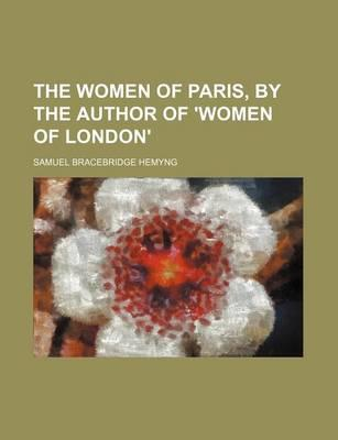 The Women of Paris, by the Author of 'Women of London'