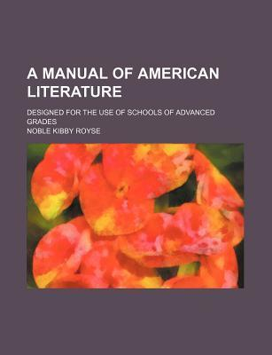 A Manual of American Literature; Designed for the Use of Schools of Advanced Grades