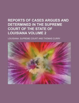 Reports of Cases Argues and Determined in the Supreme Court of the State of Louisiana Volume 2