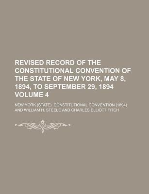 Revised Record of the Constitutional Convention of the State of New York, May 8, 1894, to September 29, 1894 Volume 4