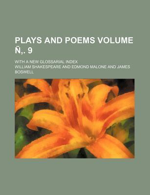 Plays and Poems; With a New Glossarial Index Volume N . 9