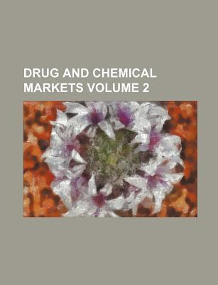 Drug and Chemical Markets Volume 2