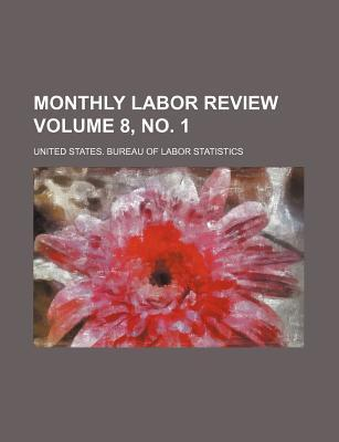 Monthly Labor Review Volume 8, No. 1