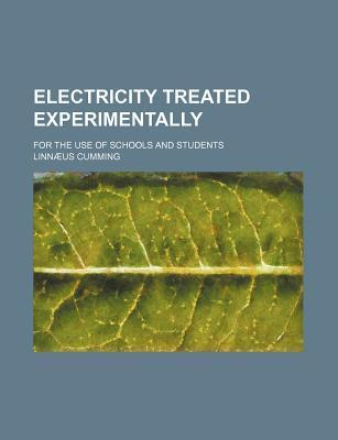 Electricity Treated Experimentally; For the Use of Schools and Students