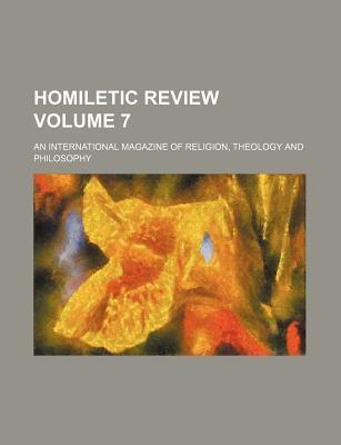 Homiletic Review; An International Magazine of Religion, Theology and Philosophy Volume 7