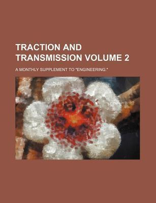 Traction and Transmission; A Monthly Supplement to Engineering. Volume 2