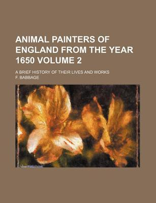 Animal Painters of England from the Year 1650; A Brief History of Their Lives and Works Volume 2
