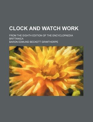 Clock and Watch Work; From the Eighth Edition of the Encyclopaedia Brittanica