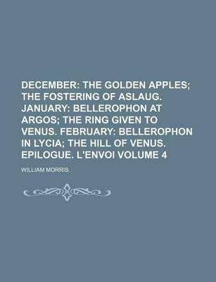 December; The Golden Apples the Fostering of Aslaug. January Bellerophon at Argos the Ring Given to Venus. February Bellerophon in Lycia the Hill of Venus. Epilogue. L'Envoi Volume 4