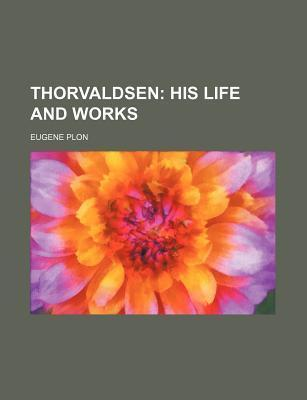 Thorvaldsen; His Life and Works