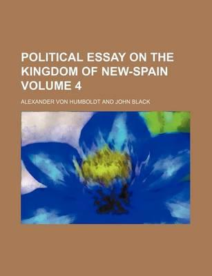Political Essay on the Kingdom of New-Spain Volume 4