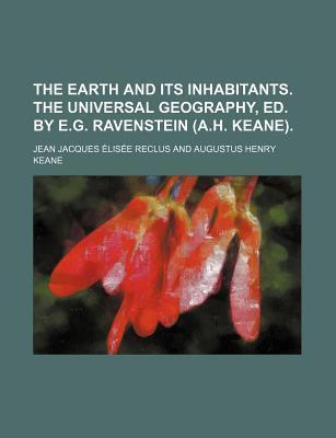 The Earth and Its Inhabitants. the Universal Geography, Ed. by E.G. Ravenstein (A.H. Keane)