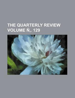 The Quarterly Review Volume N . 129