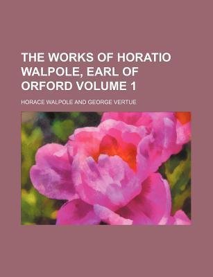 The Works of Horatio Walpole, Earl of Orford Volume 1