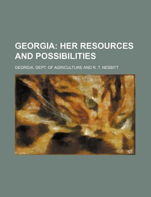 Georgia; Her Resources and Possibilities