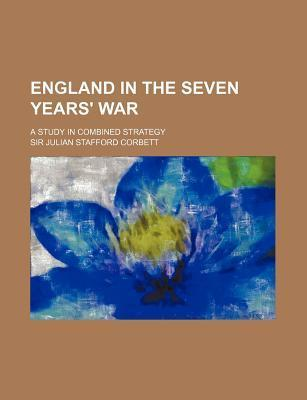 England in the Seven Years' War; A Study in Combined Strategy