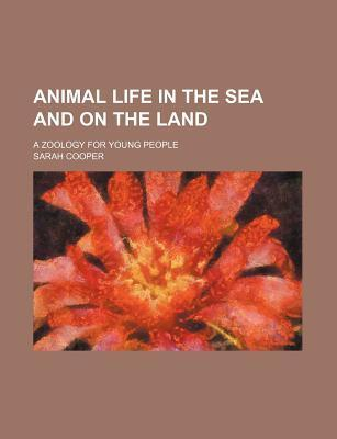 Animal Life in the Sea and on the Land; A Zoology for Young People