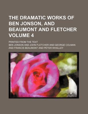 The Dramatic Works of Ben Jonson, and Beaumont and Fletcher; Printed from the Text Volume 4