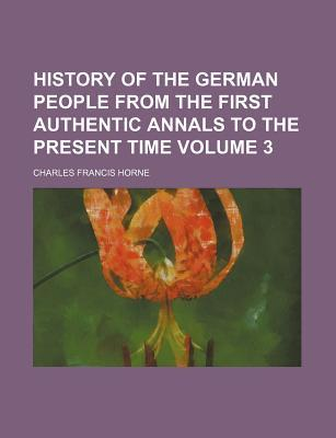 History of the German People from the First Authentic Annals to the Present Time Volume 3