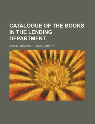 Catalogue of the Books in the Lending Department