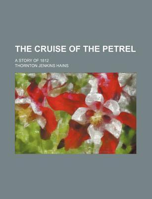 The Cruise of the Petrel; A Story of 1812
