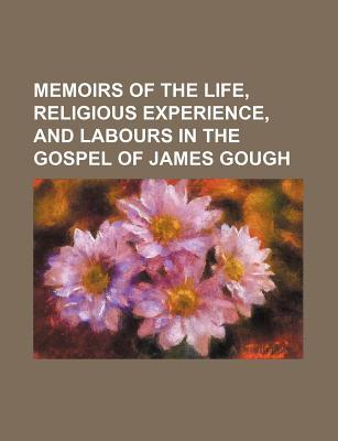 Memoirs of the Life, Religious Experience, and Labours in the Gospel of James Gough