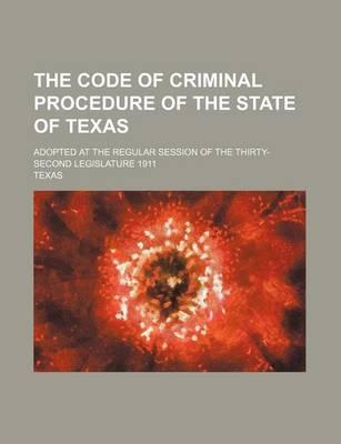 The Code of Criminal Procedure of the State of Texas; Adopted at the Regular Session of the Thirty-Second Legislature 1911