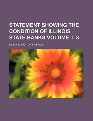 Statement Showing the Condition of Illinois State Banks Volume . 3