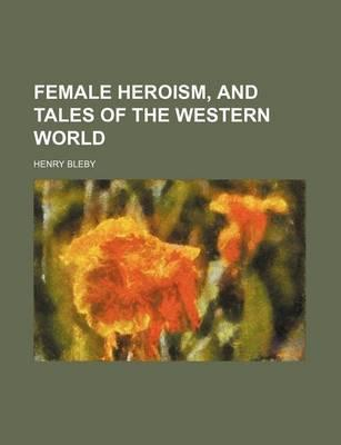 Female Heroism, and Tales of the Western World