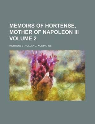 Memoirs of Hortense, Mother of Napoleon III Volume 2