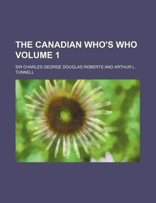 The Canadian Who's Who Volume 1