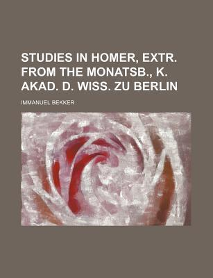 Studies in Homer, Extr. from the Monatsb., K. Akad. D. Wiss. Zu Berlin