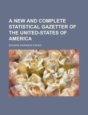 A New and Complete Statistical Gazetter of the United-States of America