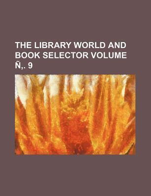 The Library World and Book Selector Volume N . 9