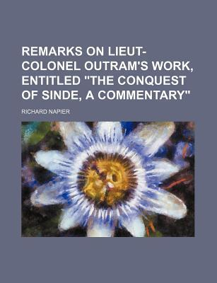 """Remarks on Lieut-Colonel Outram's Work, Entitled """"The Conquest of Sinde, a Commentary"""""""