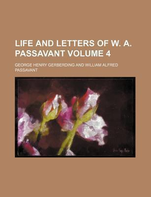 Life and Letters of W. A. Passavant Volume 4