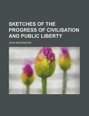 Sketches of the Progress of Civilisation and Public Liberty