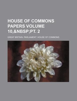 House of Commons Papers Volume 10,