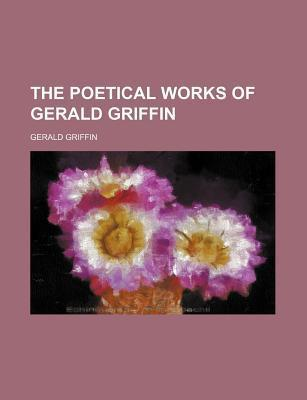 The Poetical Works of Gerald Griffin